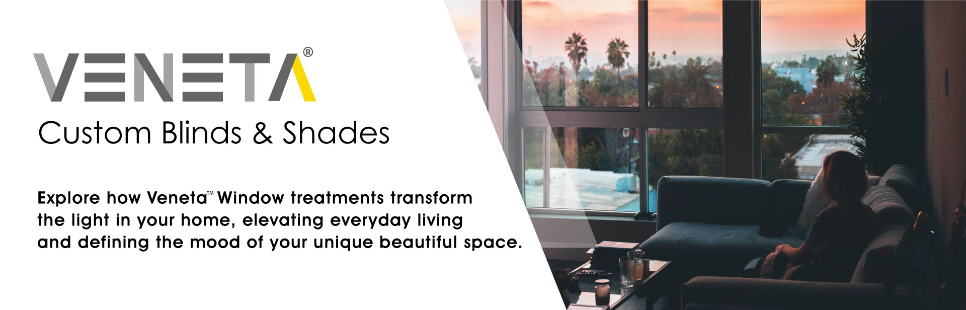 Explore how Veneta Window Treatments transform the light in your home, elevating everyday living and defining the mood of your unique beautiful space.