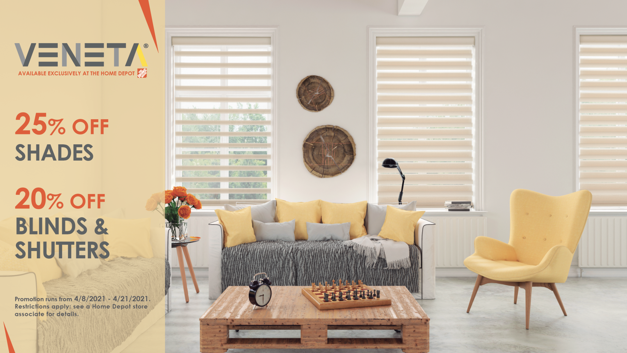 25% off Veneta shades and 20% off on blinds and shutters from 4/8 through 4/21! Veneta Window Fashions are exclusively available at The Home Depot.